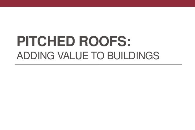 PITCHED ROOFS: ADDING VALUE TO BUILDINGS