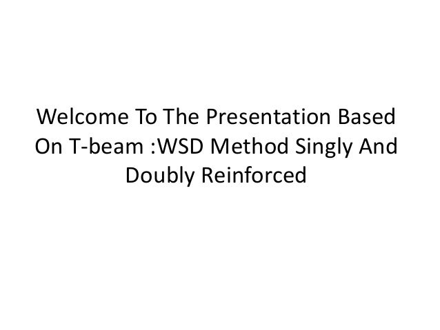 Welcome To The Presentation Based On T-beam :WSD Method Singly And Doubly Reinforced
