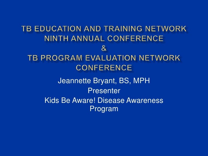 TB Education and Training Network Ninth Annual Conference&TB Program Evaluation Network Conference<br />Jeannette Bryant, ...