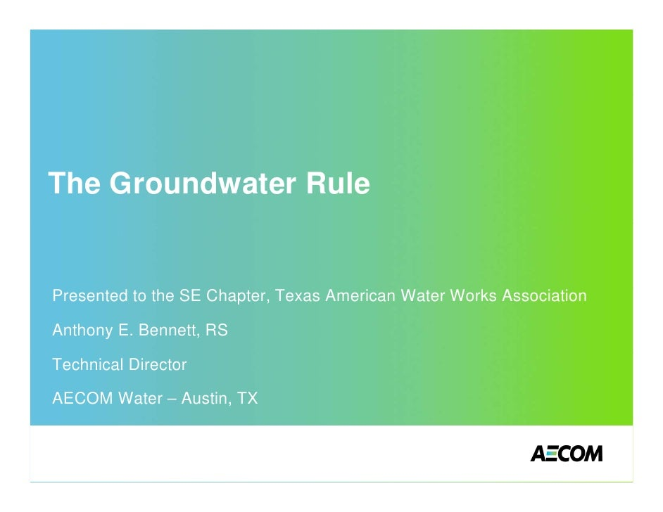 The Groundwater Rule   Presented to the SE Chapter, Texas American Water Works Association  Anthony E. Bennett, RS  Techni...