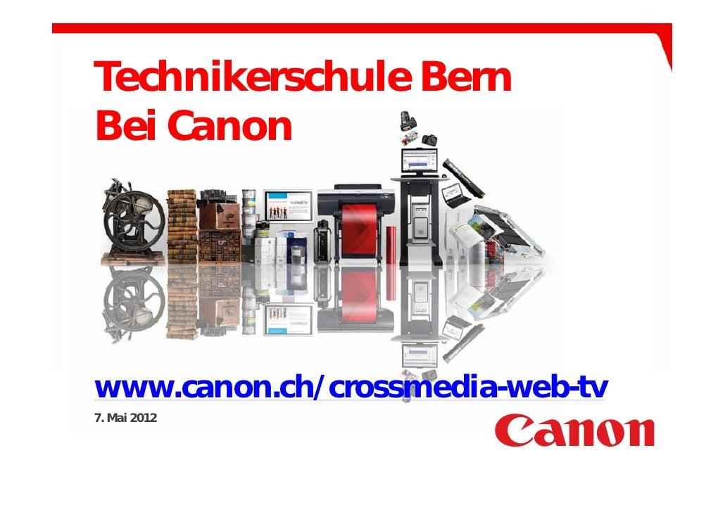 Technikerschule BernBei Canonwww.canon.ch/crossmedia-web-tv7. Mai 2012
