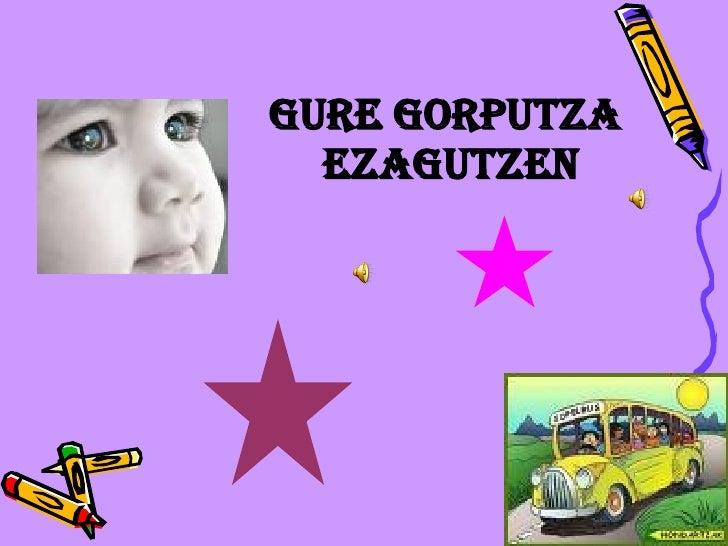 GURE GORPUTZA  EZAGUTZEN