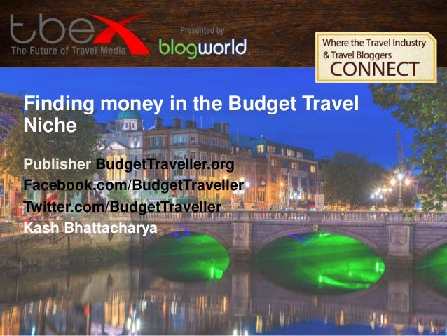 Finding money in the Budget Travel Niche Publisher BudgetTraveller.org Facebook.com/BudgetTraveller Twitter.com/BudgetTrav...