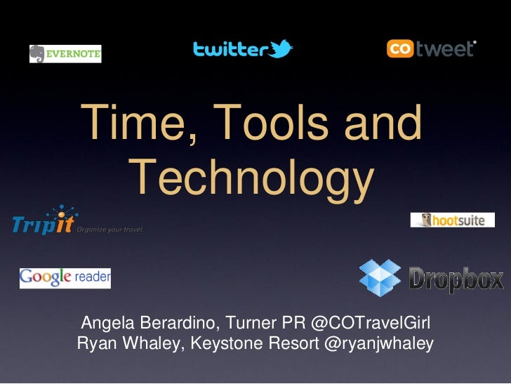 Time, Tools and  TechnologyAngela Berardino, Turner PR @COTravelGirlRyan Whaley, Keystone Resort @ryanjwhaley