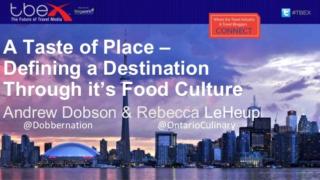 A Taste of Place –Defining a DestinationThrough it's Food CultureAndrew Dobson & Rebecca LeHeup@Dobbernation @OntarioCulin...