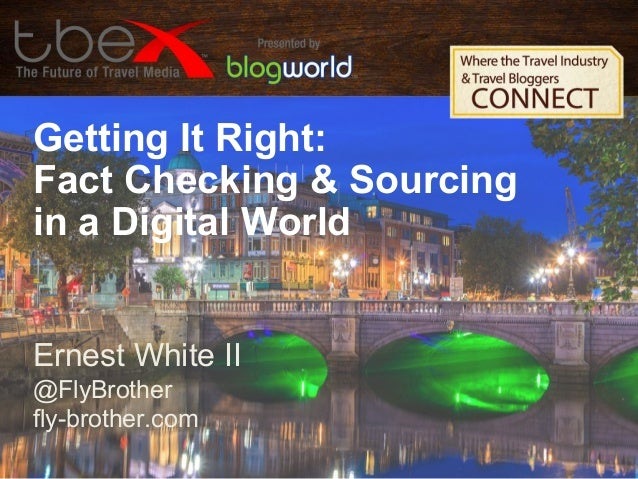 Getting It Right: Fact Checking & Sourcing in a Digital World Ernest White II @FlyBrother fly-brother.com