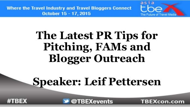 The Latest PR Tips for Pitching, FAMs and Blogger Outreach Speaker: Leif Pettersen