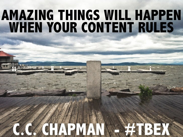 AMAZING THINGS WILL HAPPEN WHEN YOUR CONTENT RULES C.C. CHAPMAN - #TBEX