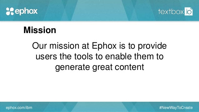 Mission Our mission at Ephox is to provide users the tools to enable them to generate great content ephox.com/ibm #NewWayT...