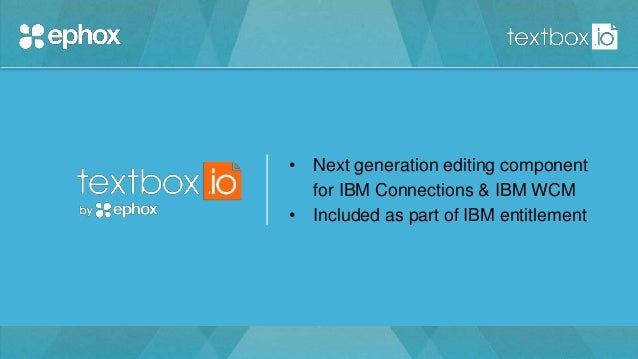 • Next generation editing component for IBM Connections & IBM WCM • Included as part of IBM entitlement