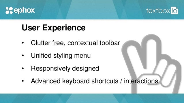 User Experience • Clutter free, contextual toolbar • Unified styling menu • Responsively designed • Advanced keyboard shor...