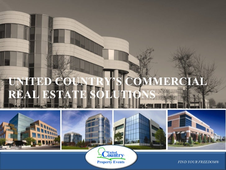 FIND YOUR FREEDOM® UNITED COUNTRY'S COMMERCIAL REAL ESTATE SOLUTIONS FIND YOUR FREEDOM®
