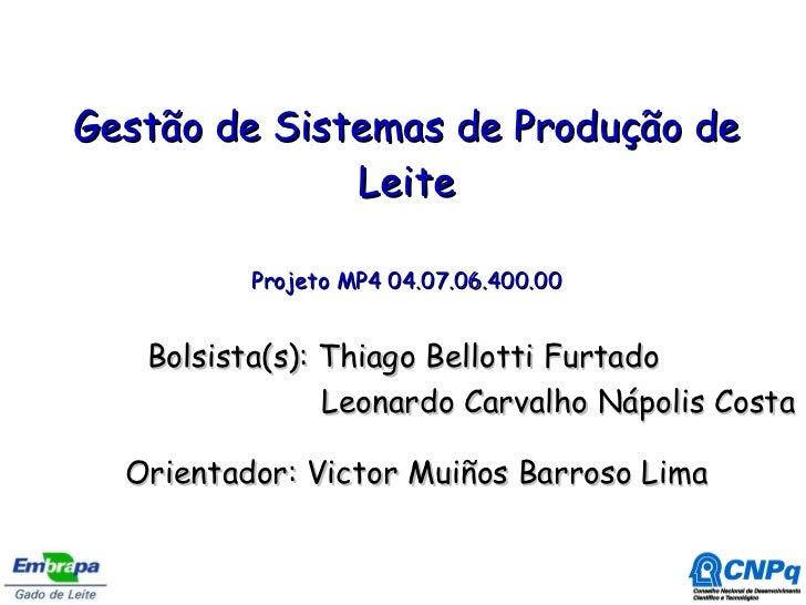 Gestão de Sistemas de Produção de Leite Projeto MP4 04.07.06.400.00 Orientador: Victor Muiños Barroso Lima Bolsista(s): Th...
