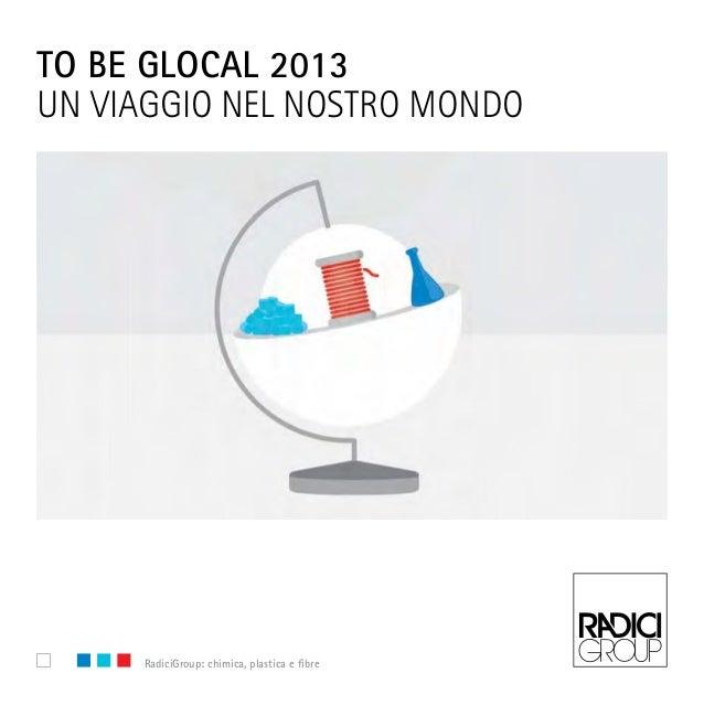 www.radicigroup.com RadiciGroup: chimica, plastica e fibreto be glocal 2013Un viaggio nel nostro mondo