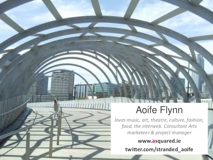 Aoife Flynnloves music, art, theatre, culture, fashion,   food, the interweb. Consultant Arts      marketeer & project man...