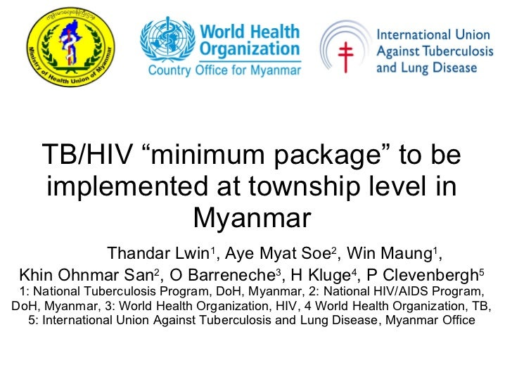 "TB/HIV ""minimum package"" to be implemented at township level in Myanmar Thandar Lwin 1 , Aye Myat Soe 2 , Win Maung 1 ,  K..."