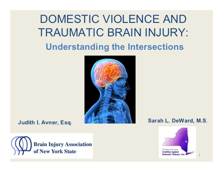 DOMESTIC VIOLENCE AND        TRAUMATIC BRAIN INJURY:           Understanding the Intersections     Judith I. Avner, Esq.  ...