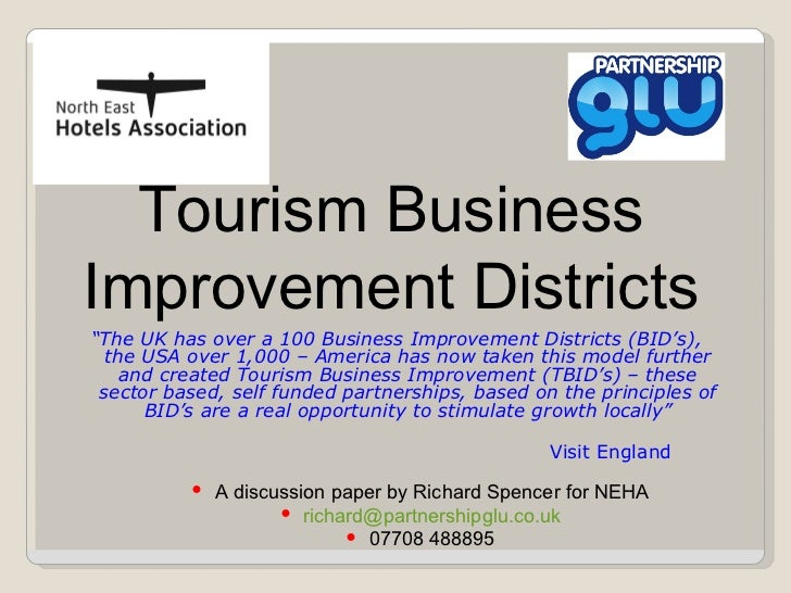 "Tourism Business Improvement Districts "" The UK has over a 100 Business Improvement Districts (BID's), the USA over 1,000 ..."