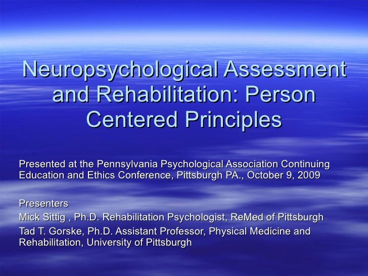 Neuropsychological Assessment and Rehabilitation: Person Centered Principles Presented at the Pennsylvania Psychological A...