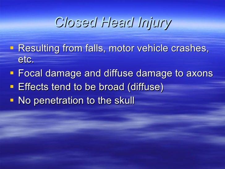 Closed Head Injury <ul><li>Resulting from falls, motor vehicle crashes, etc. </li></ul><ul><li>Focal damage and diffuse da...