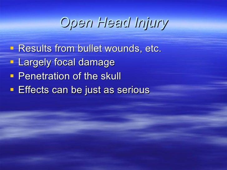 Open Head Injury <ul><li>Results from bullet wounds, etc. </li></ul><ul><li>Largely focal damage </li></ul><ul><li>Penetra...