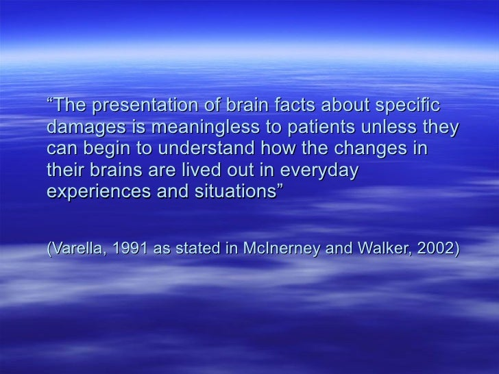 """"""" The presentation of brain facts about specific damages is meaningless to patients unless they can begin to understand ho..."""