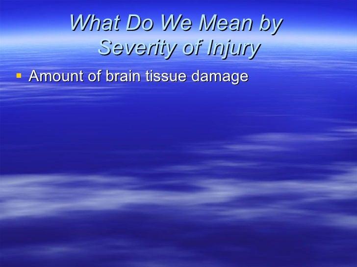 What Do We Mean by  Severity of Injury <ul><li>Amount of brain tissue damage </li></ul>