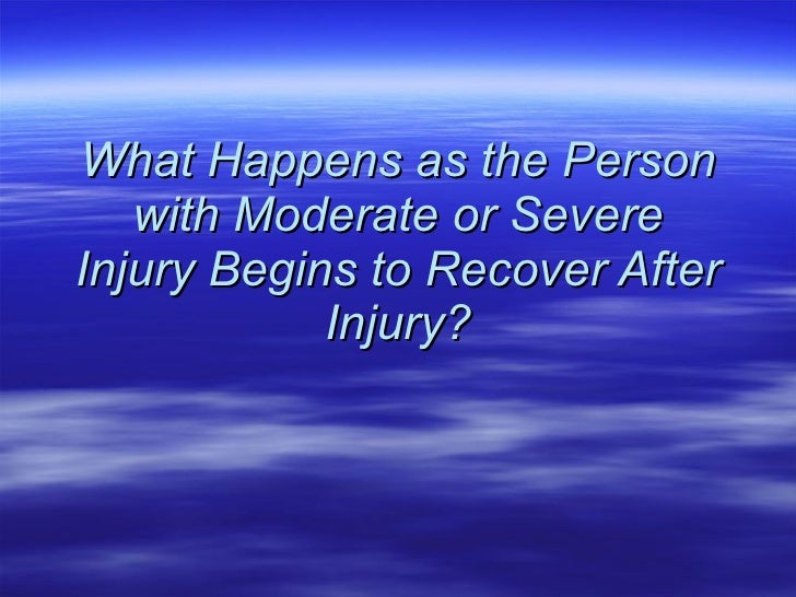 What Happens as the Person with Moderate or Severe Injury Begins to Recover After Injury?