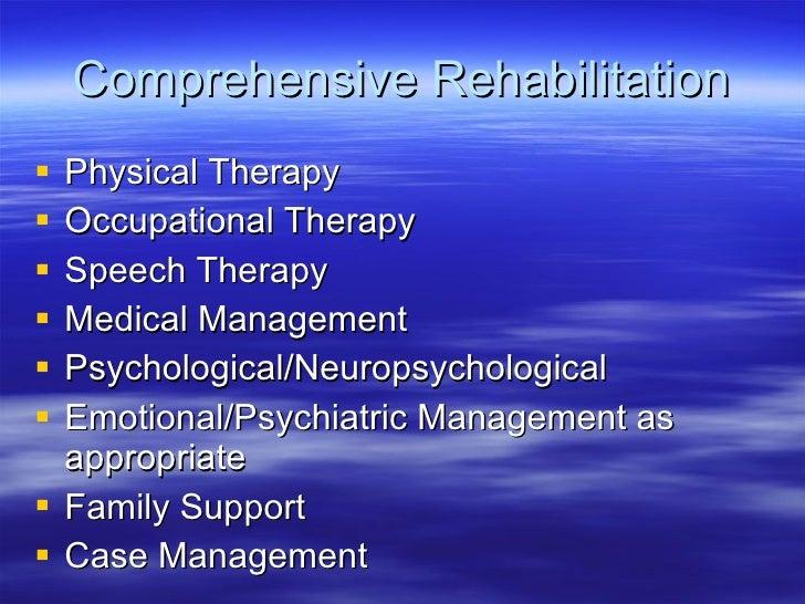 Comprehensive Rehabilitation <ul><li>Physical Therapy </li></ul><ul><li>Occupational Therapy </li></ul><ul><li>Speech Ther...