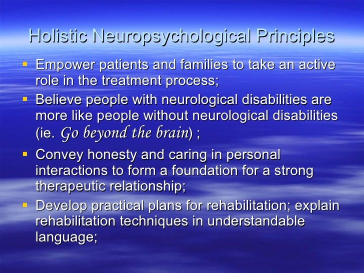 Holistic Neuropsychological Principles <ul><li>Empower patients and families to take an active role in the treatment proce...