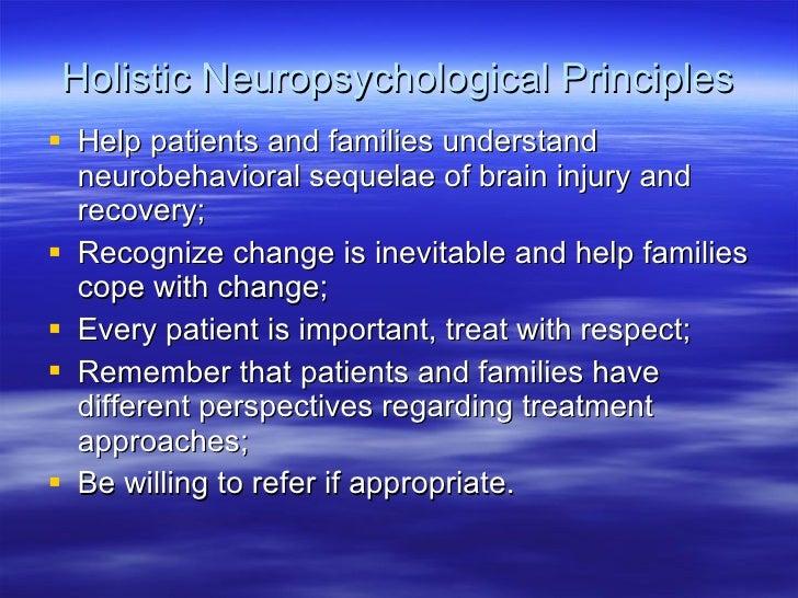 Holistic Neuropsychological Principles <ul><li>Help patients and families understand neurobehavioral sequelae of brain inj...