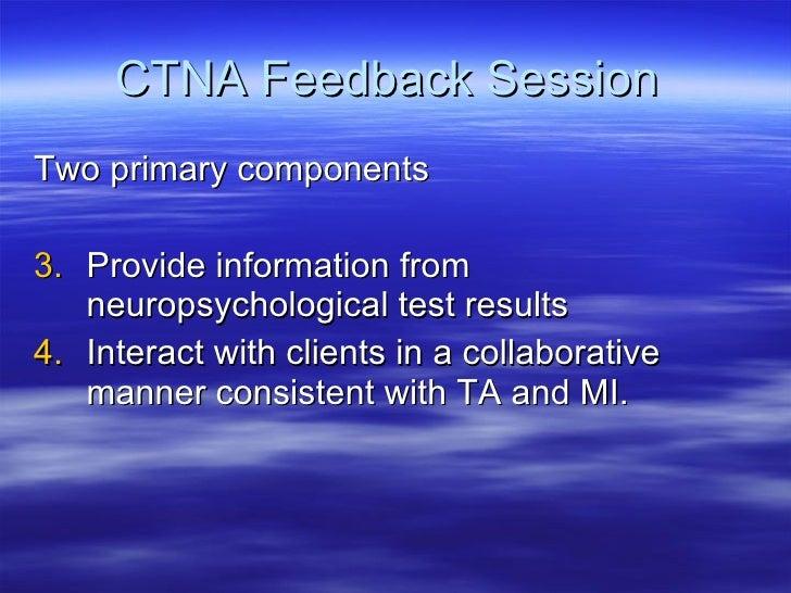 CTNA Feedback Session   <ul><li>Two primary components </li></ul><ul><li>Provide information from neuropsychological test ...