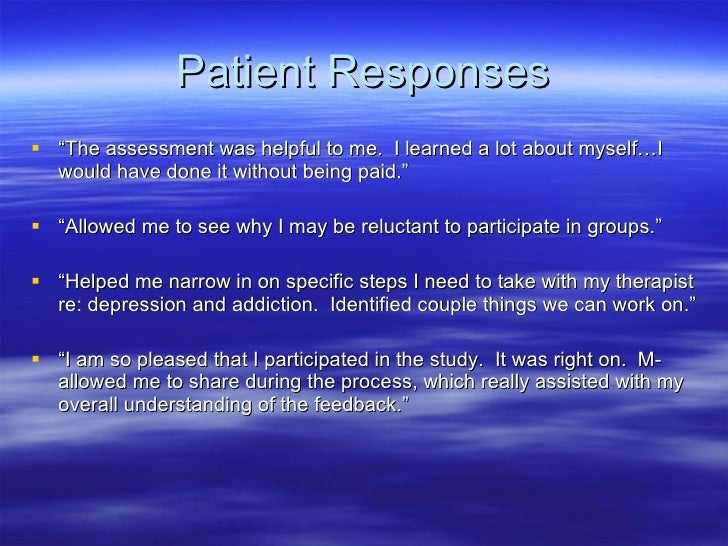 """Patient Responses <ul><li>"""" The assessment was helpful to me.  I learned a lot about myself…I would have done it without b..."""