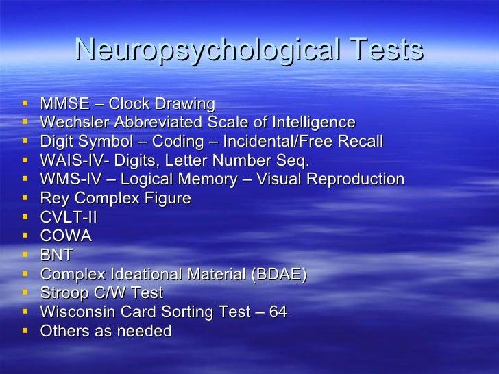 Neuropsychological Tests <ul><li>MMSE – Clock Drawing </li></ul><ul><li>Wechsler Abbreviated Scale of Intelligence </li></...
