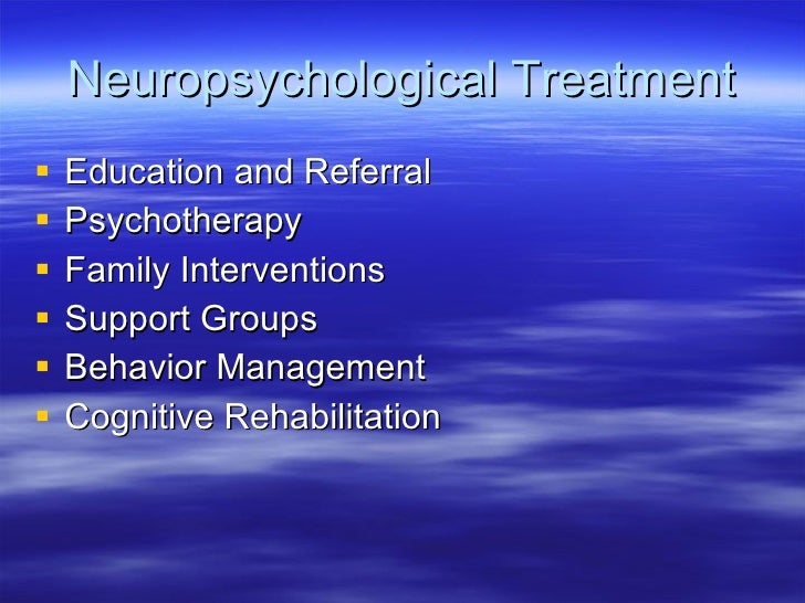 Neuropsychological Treatment <ul><li>Education and Referral </li></ul><ul><li>Psychotherapy </li></ul><ul><li>Family Inter...