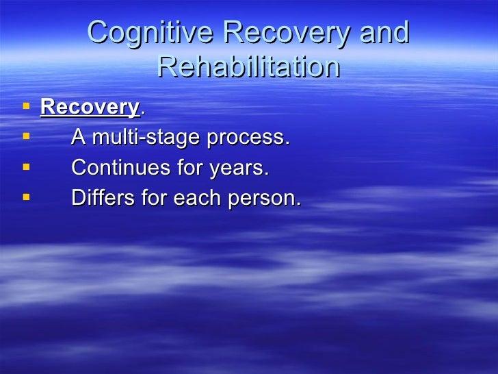 Cognitive Recovery and Rehabilitation <ul><li>Recovery . </li></ul><ul><li>A multi-stage process. </li></ul><ul><li>Contin...
