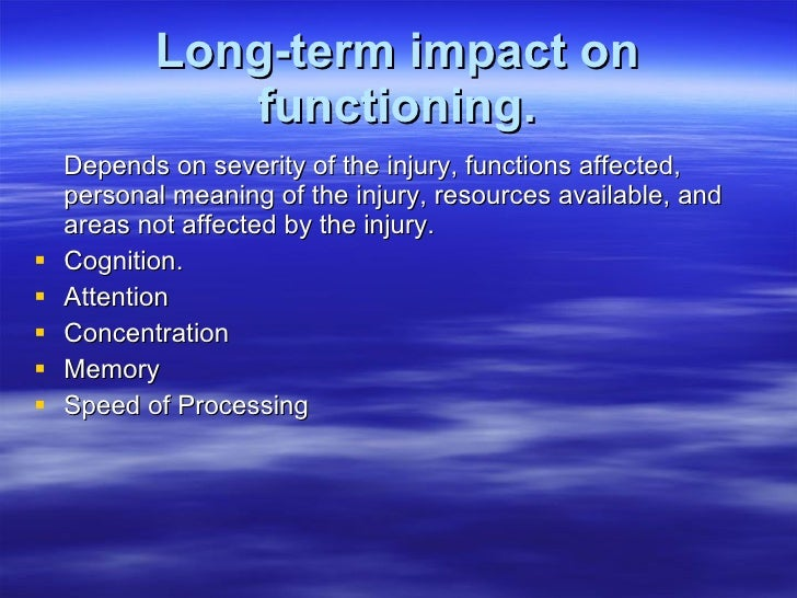 Long-term impact on functioning. <ul><li>Depends on severity of the injury, functions affected, personal meaning of the in...