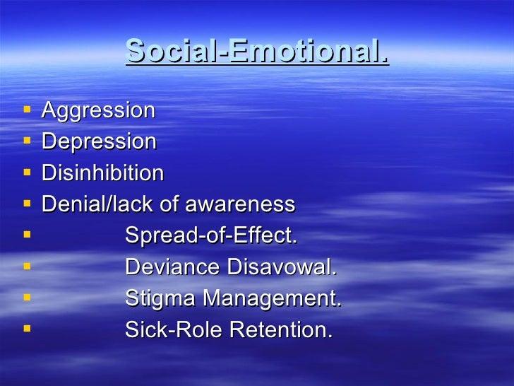 Social-Emotional. <ul><li>Aggression </li></ul><ul><li>Depression </li></ul><ul><li>Disinhibition </li></ul><ul><li>Denial...