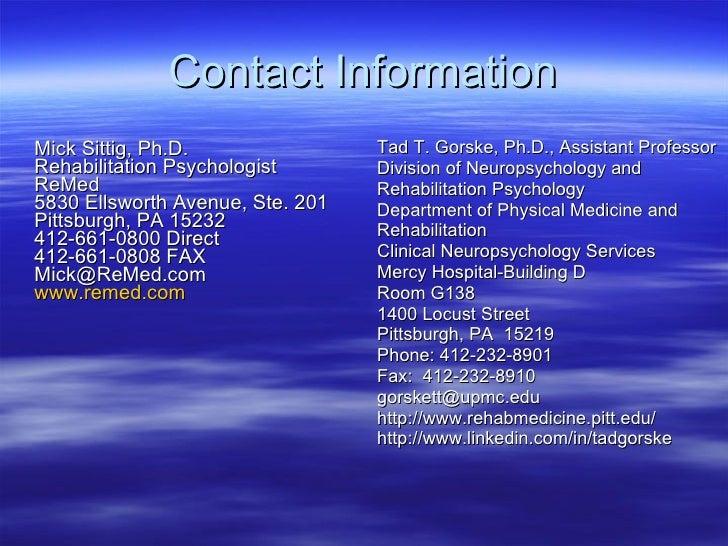 Contact Information <ul><li>Mick Sittig, Ph.D. Rehabilitation Psychologist ReMed 5830 Ellsworth Avenue, Ste. 201 Pittsburg...