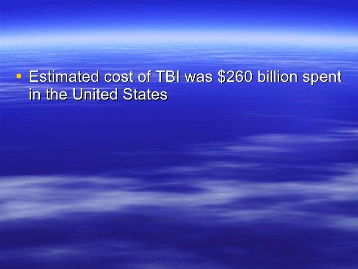 <ul><li>Estimated cost of TBI was $260 billion spent in the United States </li></ul>