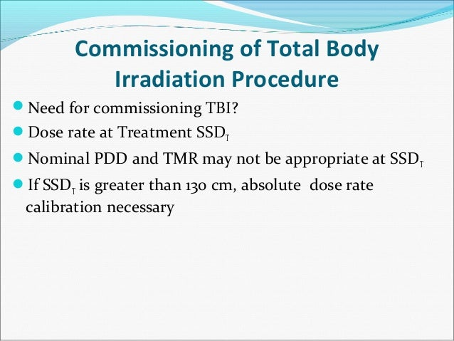 Commissioning of Total Body Irradiation Procedure Machine absolute calibration (large fields) Beam profiles Percentage ...
