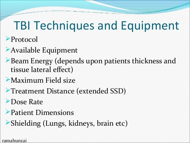 TBI treatment techniques are carried out with: Dedicated irradiators Collimator Removal Maximum Field Size Extended SS...