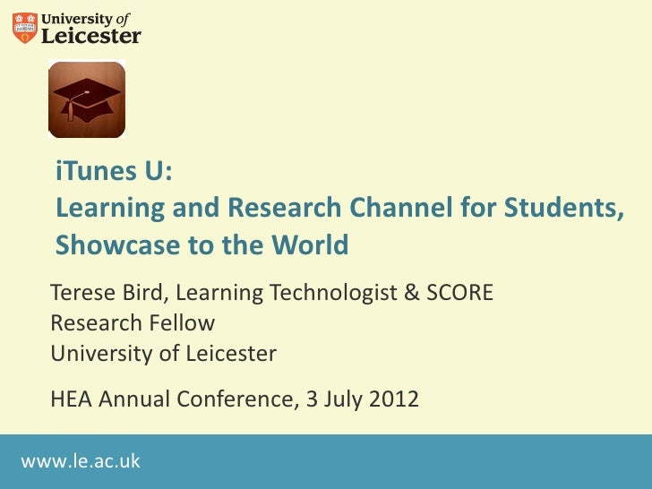 iTunes U:   Learning and Research Channel for Students,   Showcase to the World  Terese Bird, Learning Technologist & SCOR...