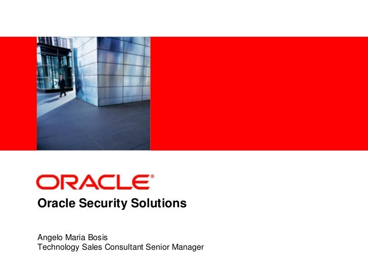 <Insert Picture Here>Oracle Security SolutionsAngelo Maria BosisTechnology Sales Consultant Senior Manager