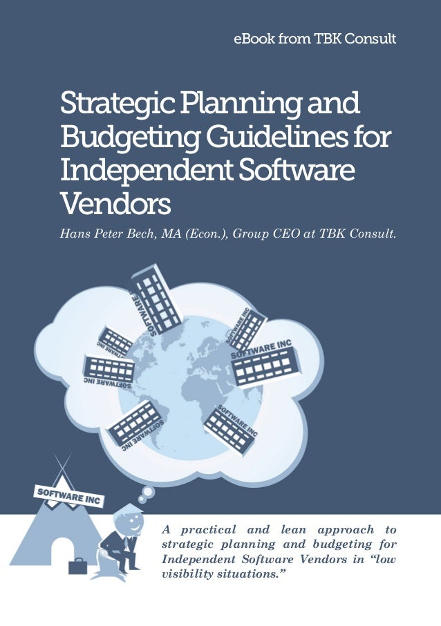 eBook from TBK ConsultStrategic Planning andBudgeting Guidelines forIndependent SoftwareVendorsHans Peter Bech, MA (Econ.)...