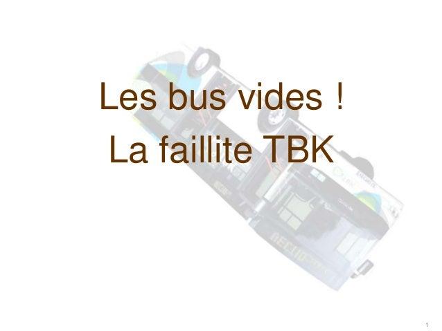 Les bus vides ! La faillite TBK 1