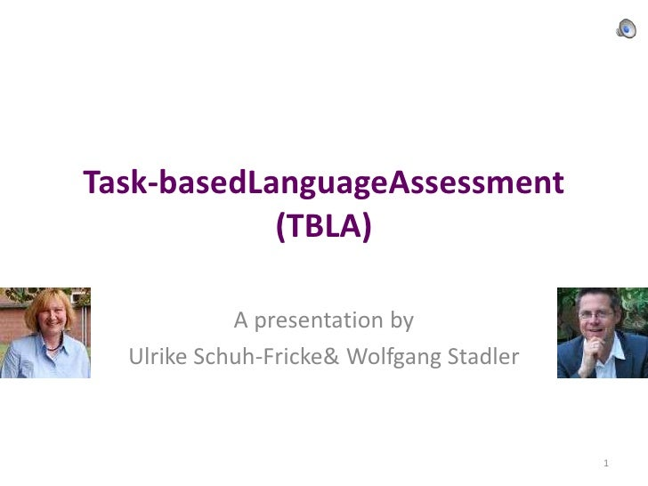 Task-basedLanguageAssessment(TBLA)<br />A presentation by<br />Ulrike Schuh-Fricke & Wolfgang Stadler <br />1<br />