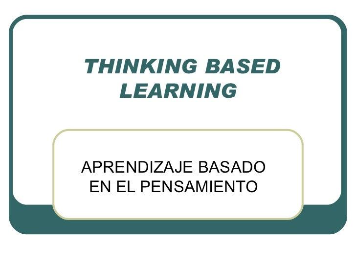 THINKING BASED LEARNING APRENDIZAJE BASADO EN EL PENSAMIENTO