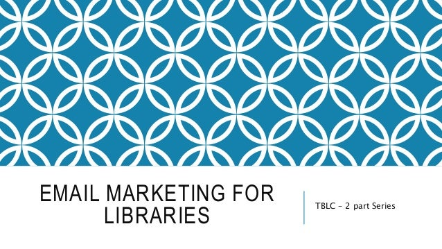EMAIL MARKETING FOR LIBRARIES TBLC – 2 part Series