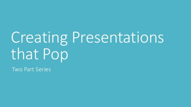 Creating Presentations that Pop Two Part Series